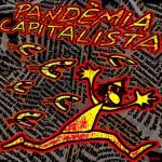 El capitalisme és com un virus, s'adapta a tots els medis i treu profit de totes les desgràcies i si no hi són les provoca.