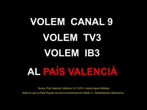 Volem CANAL 9, TV3, IB3 al Pais Valencia (5-11-2013)